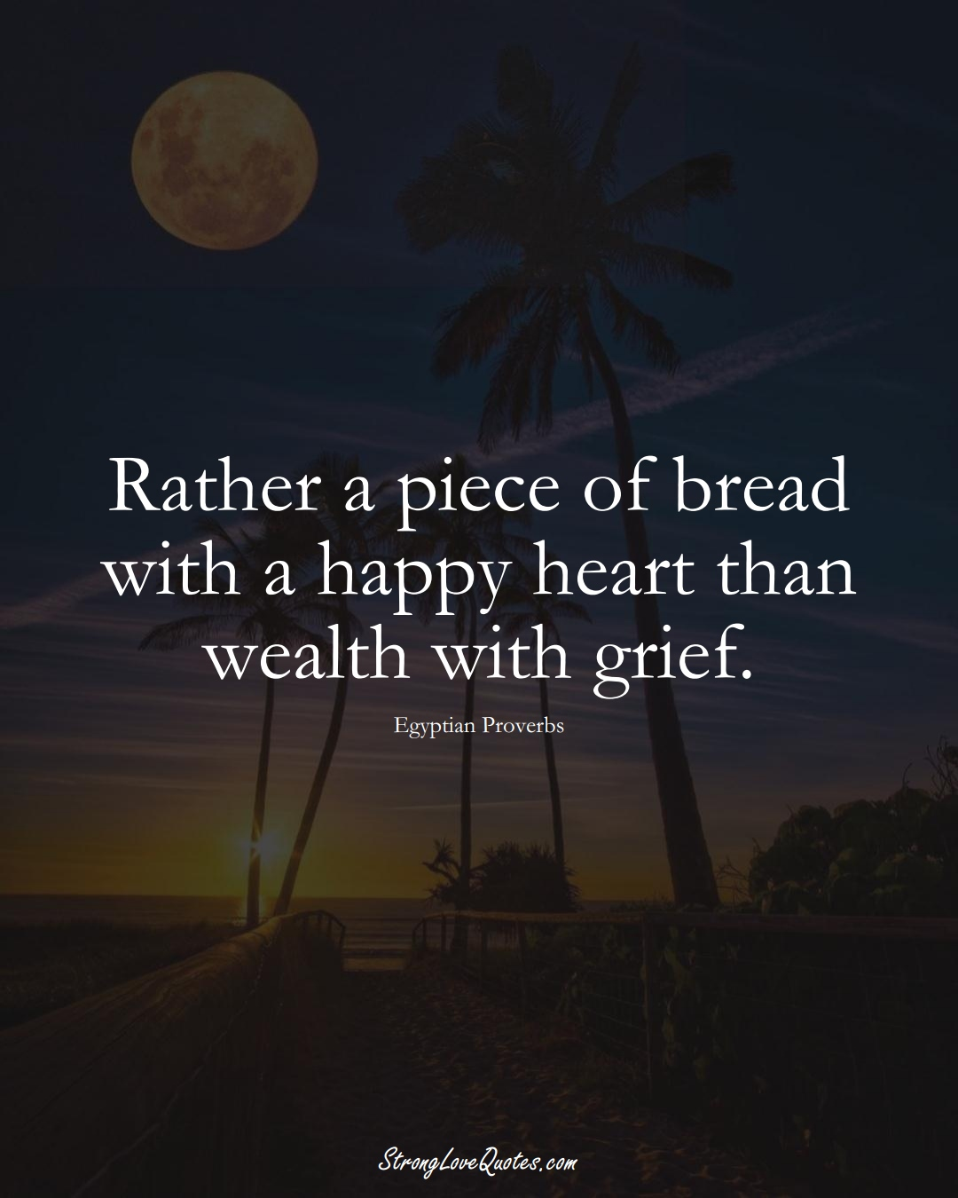 Rather a piece of bread with a happy heart than wealth with grief. (Egyptian Sayings);  #MiddleEasternSayings