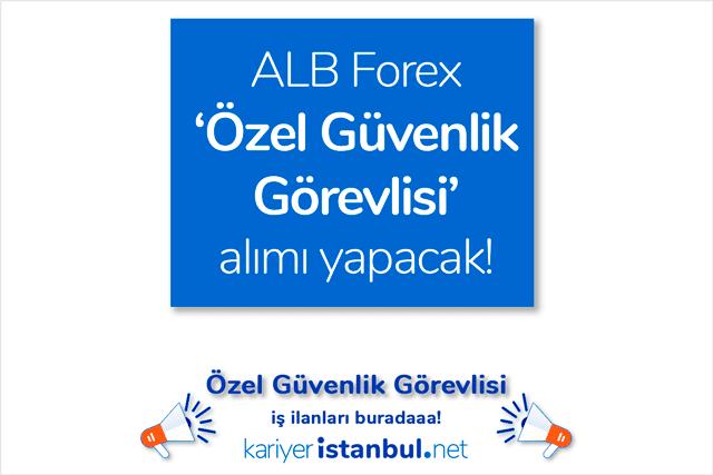 İstanbul Fatih'te faaliyet gösteren ALB Forex özel güvenlik görevlisi alımı yapacak. İstanbul güvenlik görevlisi iş ilanları kariyeristanbul.net'te!