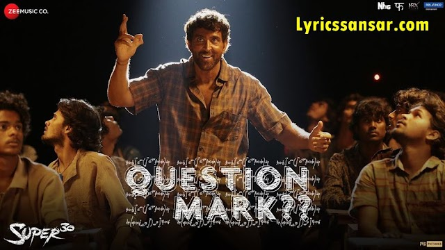 Question Mark Lyrics - Super 30   Hrithik Roshan
