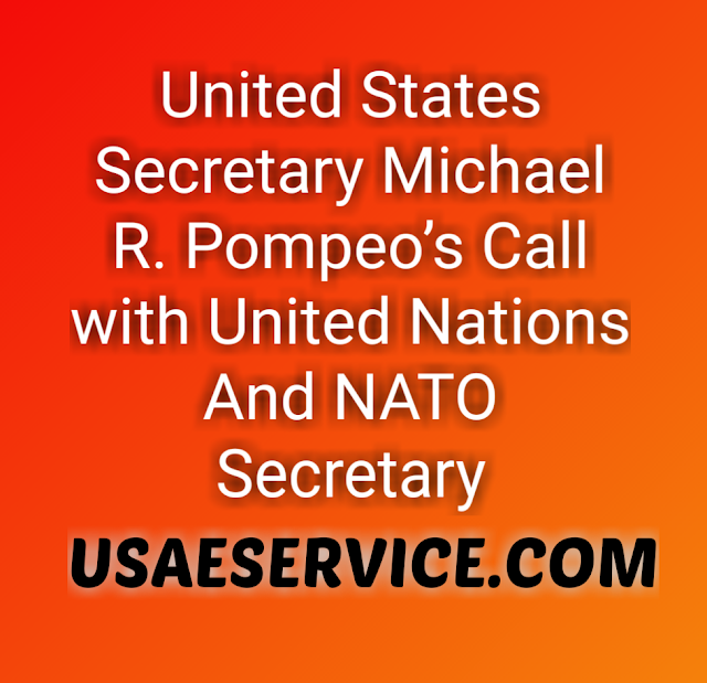 United States Secretary Michael R. Pompeo's Call with United Nations And NATO