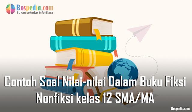 Contoh Soal Nilai-nilai Dalam Buku Fiksi dan Nonfiksi kelas 12 SMA/MA