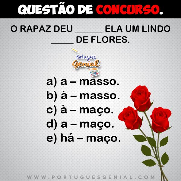 Complete: O rapaz deu ______ ela um lindo _____ de flores.