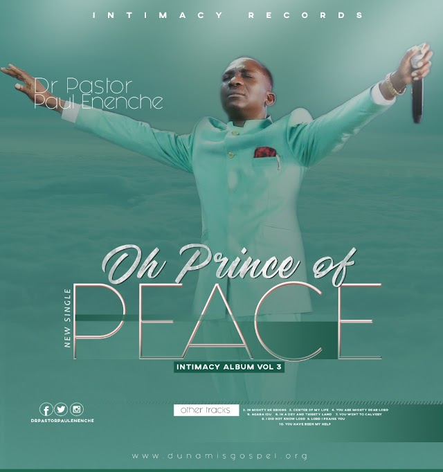 NEW MUSIC: Oh Prince of Peace by Dr.Pastor Paul Enenche