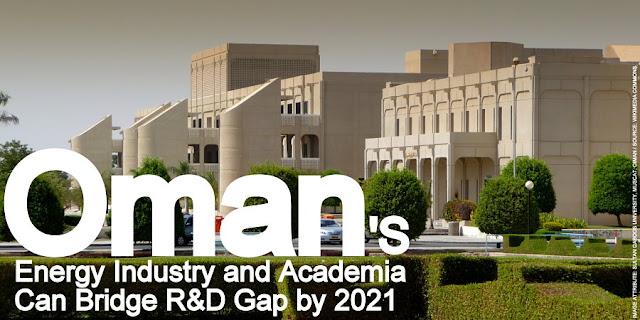 NEWS | Oman's Energy Industry & Academia Can Bridge R&D Gap by 2021