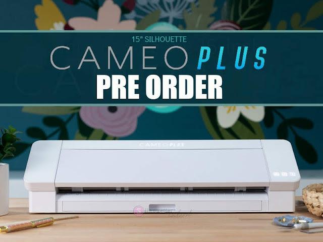 CAMEO 4 Plus, 15 CAMEO 4, 15 CAMEO 4 Plus, silhouette cameo 4 plus preorder, silhouette cameo 4 plus price