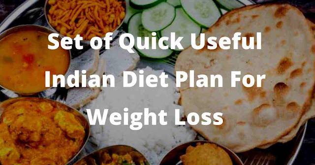 Set of Quick Useful Best Indian Diet Plan For Weight Loss