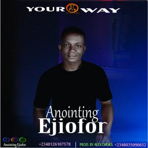 Anointing Ejiofor – Your Way