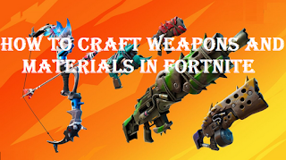 Craft weapons and materials Fortnite, How to craft weapons and materials in Fortnite, season 8