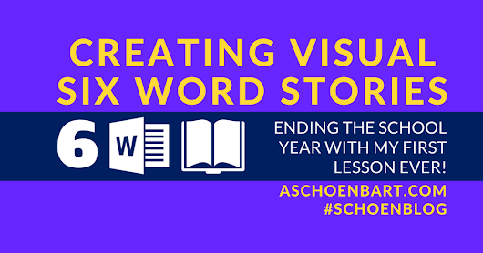Creating Visual Six Word Stories--Ending the School Year with My First Lesson Ever!