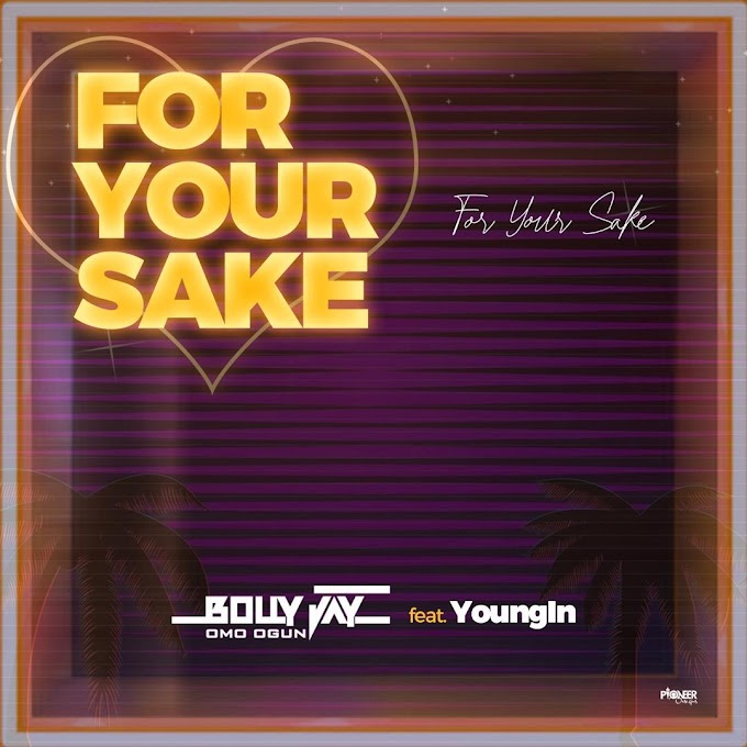 MUSIC: Bolly Jay Ft Youngin - For Your Sake