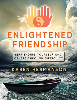 Enlightened Friendship: Befriending Yourself and Others Through Difficulty by Karen Hermanson
