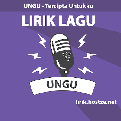 Lirik Lagu Tercipta Untukku - Ungu - Lirik lagu indonesia
