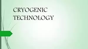 Cryogenic technology Which countries have cryogenic technology?  Does India have cryogenic technology? What is the purpose of cryogenics? Who invented cryogenic technology? What is the coldest cryogenic liquid?