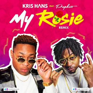 MUSIC: KRIS HANS FT. PROPHETT - MY ROSIE Remix | @iamkrishans @iam_prophett