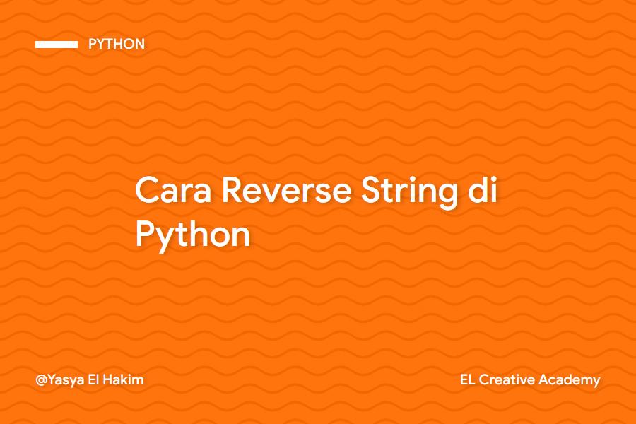 Cara Membuat Reverse String (Terbalik) di Python