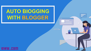 How to AutoBlogging on Blogger Blog