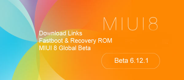 Recovery & Fastboot ROM MIUI 8 Global Beta 6.12.1