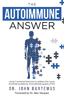 The Autoimmune Answer : Using Functional Medicine to address the cause, eliminate symptoms, and optimize quality of life by Dr. John Bartemus