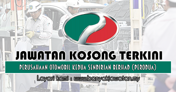 Jawatan Kosong 2019 di Perusahaan Otomobil Kedua Sendirian Berhad (PERODUA)