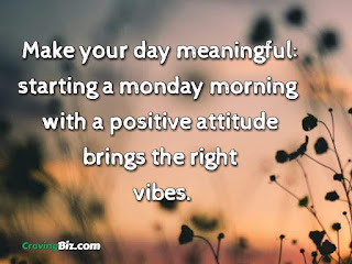 Make your day meaningful: starting a monday morning with a positive attitude brings the right vibes.