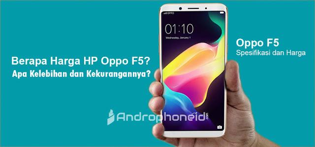 sekarang Oppo mobile kembali meluncurkan HP generasi penerusnya yaitu  Berapa Harga HP Oppo F5? Apa Kelebihan dan Kekurangannya?