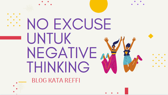 No Excuse Untuk Negative Thinking
