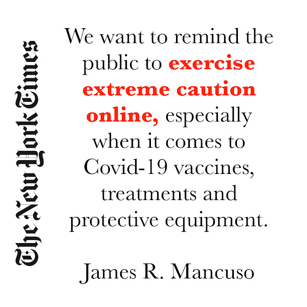 We want to remind the public to exercise extreme caution online, especially when it comes to Covid-19 vaccines, treatments and protective equipment. — James R. Mancuso, a special agent from Homeland Security Investigations