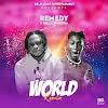 [Music] Remedy – World Remix ft Bella Shmurda