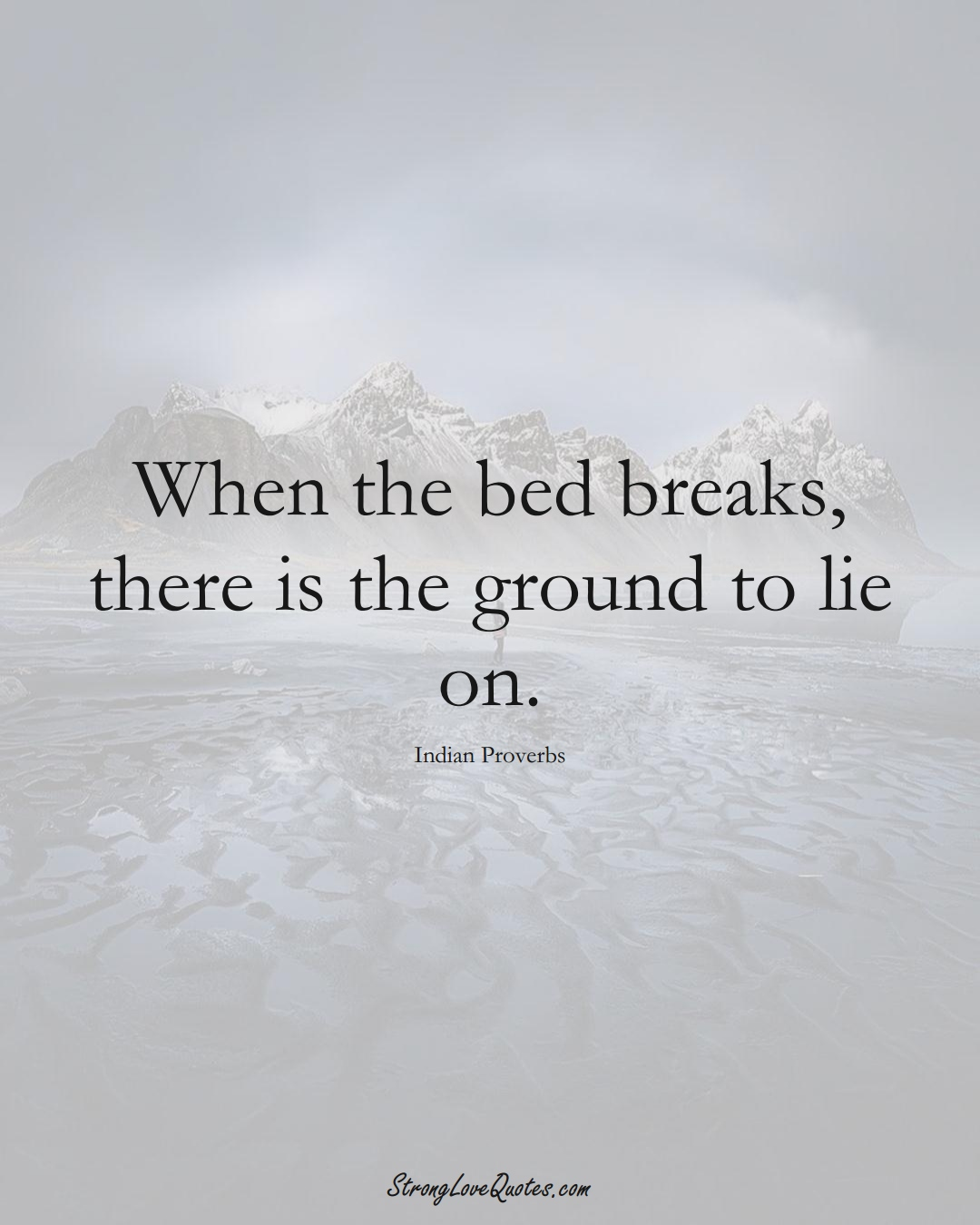 When the bed breaks, there is the ground to lie on. (Indian Sayings);  #AsianSayings
