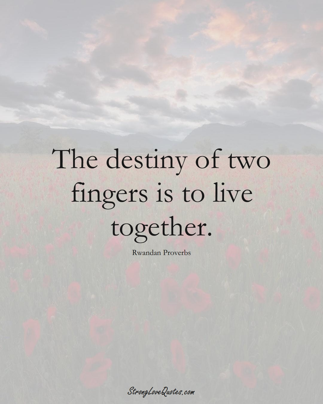 The destiny of two fingers is to live together. (Rwandan Sayings);  #AfricanSayings