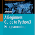 """A Beginners Guide to python3 programming"" by John Hunt"