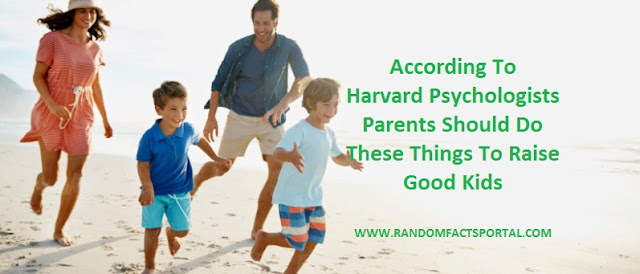 According To Harvard Psychologists, Parents Should Do These Things To Raise Good Kids