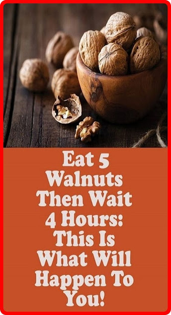 Eat 5 Walnut Then Wait 4 Hours; This Is What Will Happen To You!