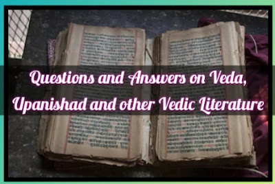 Questions and Answers on Veda, Upanishada and other Vedic Literature