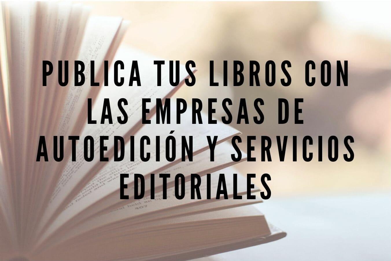 Publica tus Libros con las Empresas de Autoedición y Servicios Editoriales
