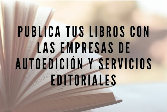 Publica tus Libros con Empresas de Autoedición y Servicios Editoriales