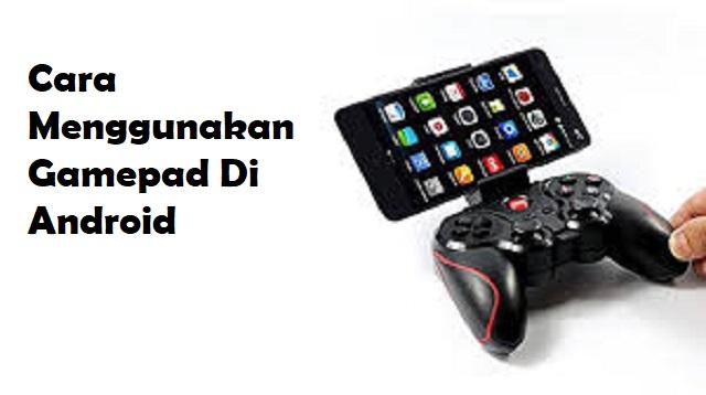 Cara Menggunakan Gamepad di Android