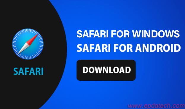 تحميل متصفح سفارى Safari آخر إصدار للويندوز ولأجهزة الأندرويد أيضاً