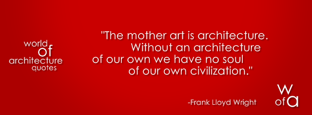 Quote about architecture by Frank Lloyd Wright which says: The mother art is architecture. Without an architecture of our own we have no soul of our awn civilization.