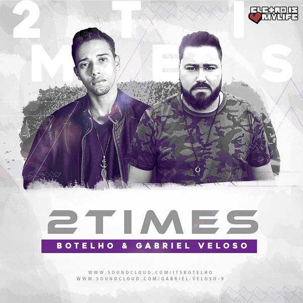 Botelho & Gabriel Veloso - 2 Times (Original Mix)