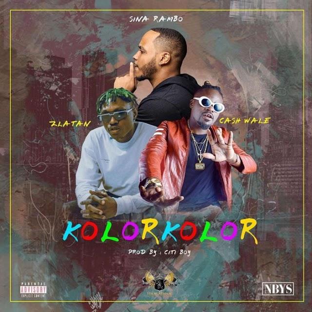 (Music) Sina Rambo Ft. Zlatan X Cash Wale – Kolor Kolor