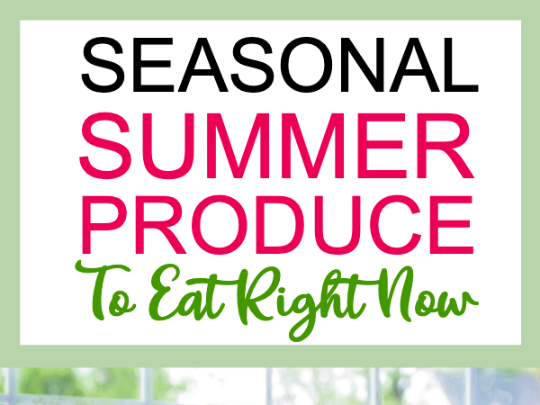 Seasonal Summer Produce to Eat Right Now