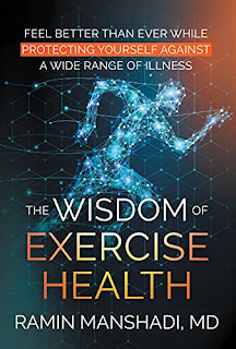 The Wisdom of Exercise Health: Feel Better Than Ever While Protecting Yourself Against A Wide Range of Illnesses by Ramin Manshadi, MD - book promote