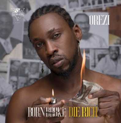 Orezi - Born Broke Die Rich