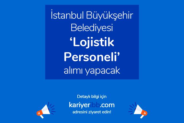 İstanbul Büyükşehir Belediyesi lojistik personeli alımı yapacak. İBB kariyerde yayınlanan ilana nasıl başvurulur? Detaylar kariyeribb.com'da!