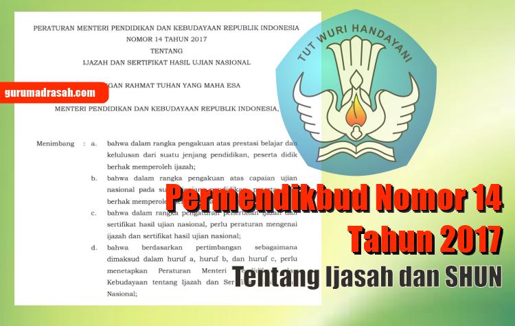Permendikbud Nomor 14 Tahun 2017 Tentang Ijasah Dan Shun Guru Madrasah