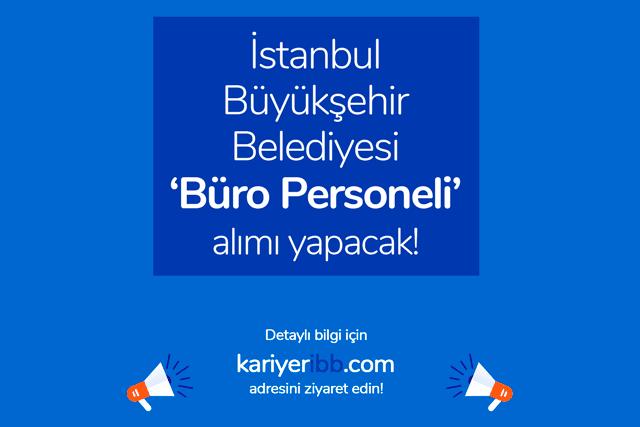 İstanbul Büyükşehir Belediyesi büro personeli alımı yapacak. İBB Kariyer başvuru şartları neler? Detaylar kariyeribb.com'da!