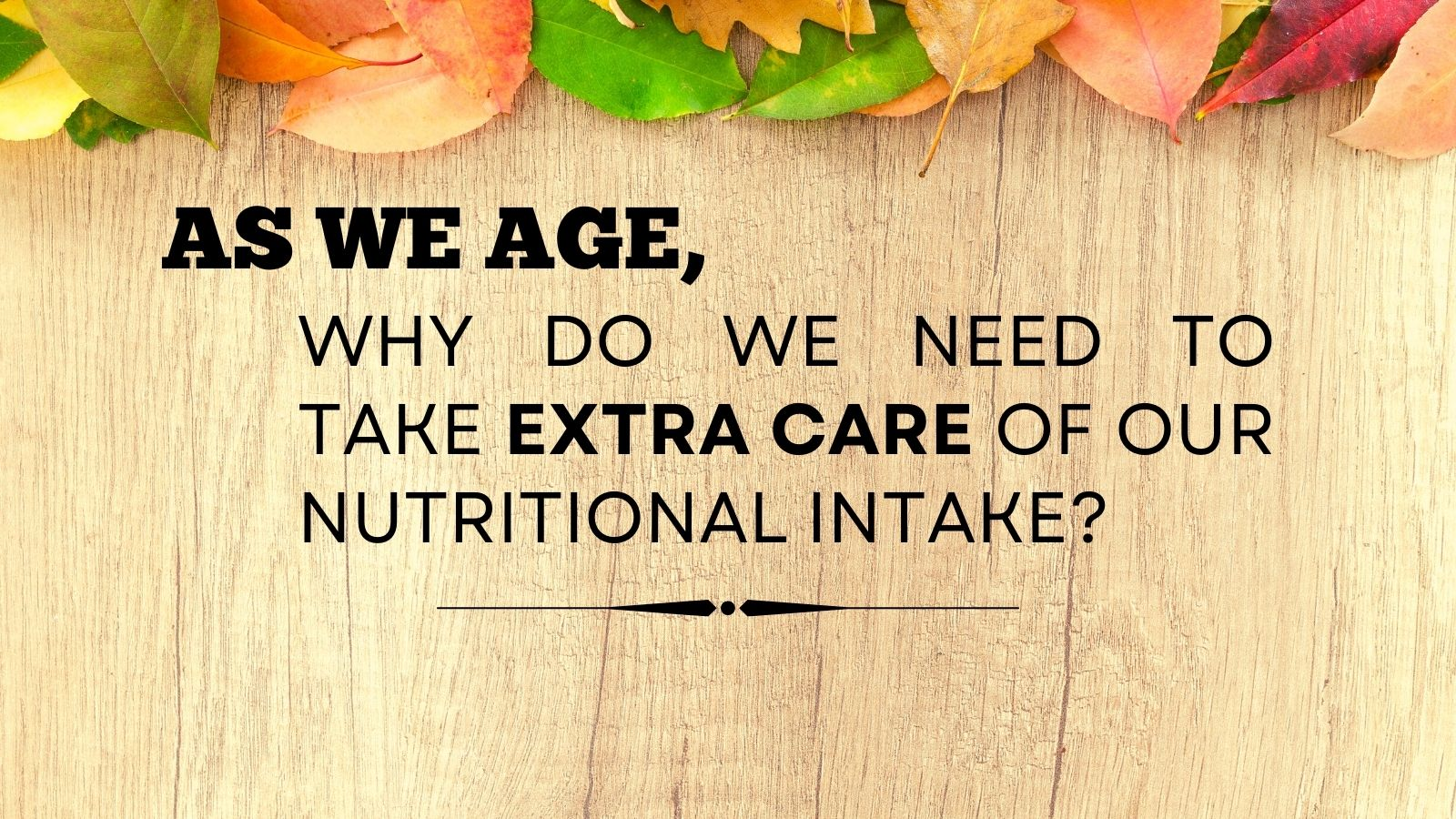 As we age, we need to take extra care of our nutrition