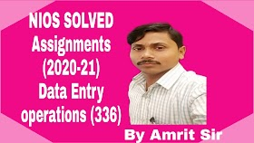 DATA ENTRY OPERATIONS (336) | NIOS FREE SOLVED ASSIGNMENTS 2020-21 | TMA-20-21