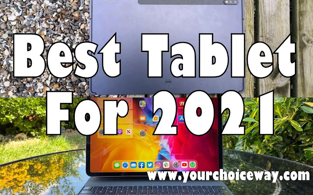 Best Tablet For 2021 - Your Choice Way